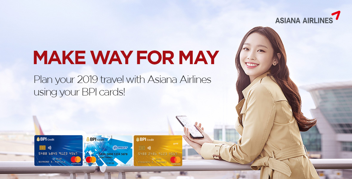 MAKE WAY FOR MAY Planyour 2019 travel with Asiana Airlines using your BPI Credit Cards!