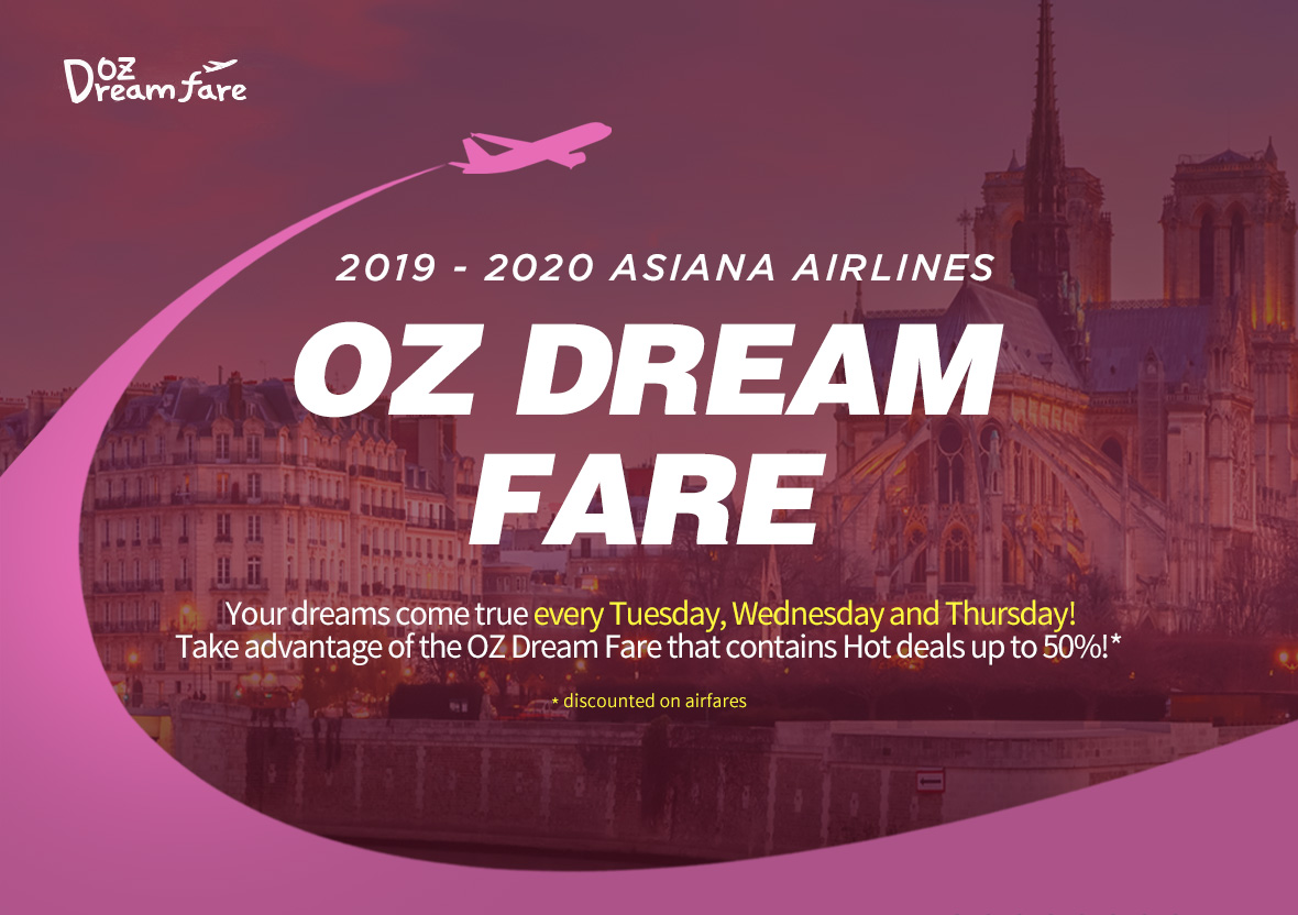 2019 ~ 2020 OZ DREAM FARE Your dreams come true every Tuesday, Wednesday and Thursday! Take advantage of the OZ Dream Fare that contains Hot deals up to 50%!*  *discounted on airfares