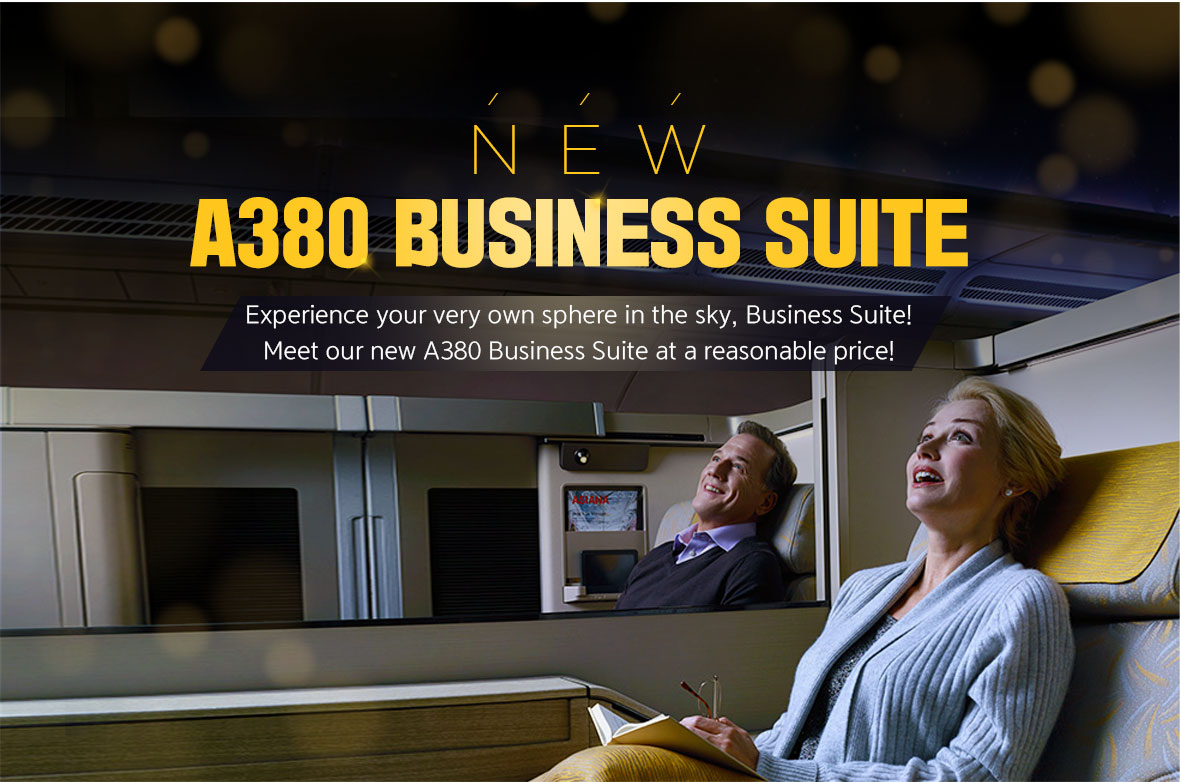 NEW! A380 BUSINESS SUITEExperience your very own sphere in the sky, Business Suite!Meet our new A380 Business Suite at a reasonable price!