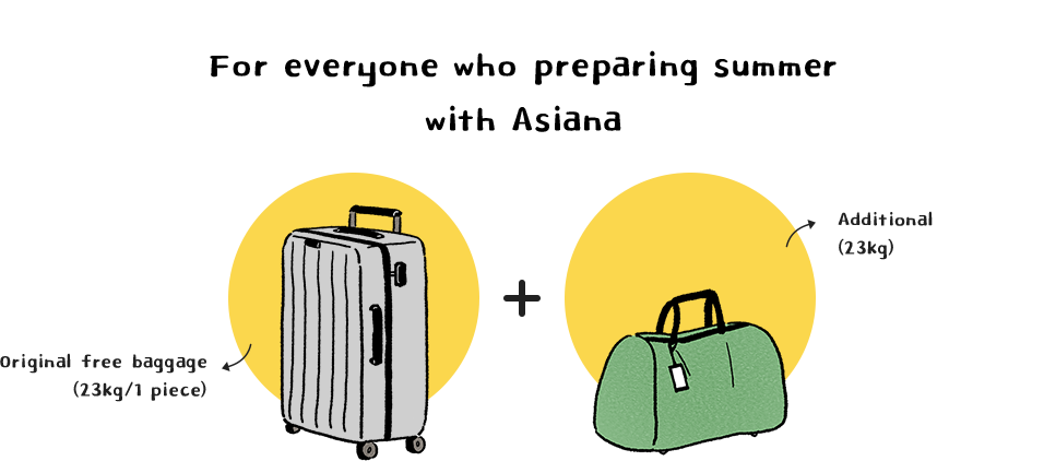 For everyone who preparing summer with Asiana Original free baggage (23kg/1 piece) + Additional (23kg)