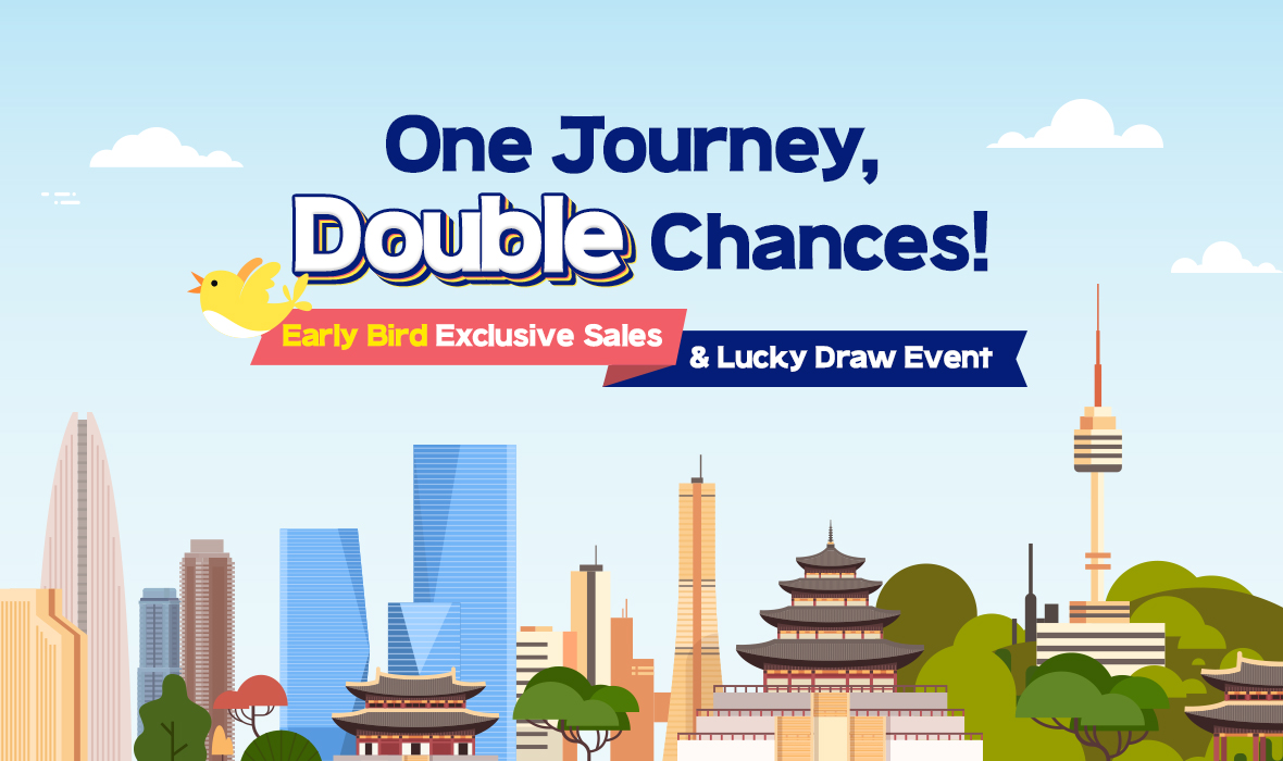 Early Bird Exclusive Sales & Lucky Draw Event One Journey, Double Chances!